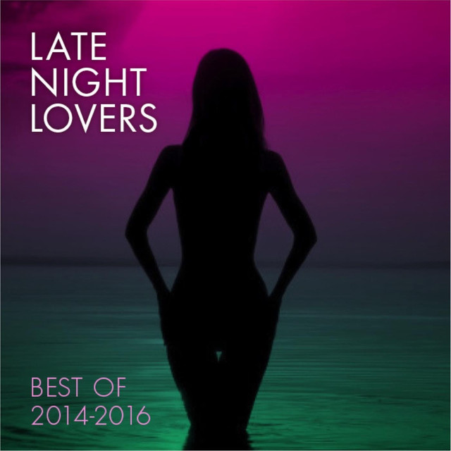 Album cover for Late Night Lovers (Best Of 2014-2016) by Various Artists