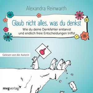 Glaub nicht alles, was du denkst (Wie du deine Denkfehler entlarvst und endlich die richtigen Entscheidungen triffst) Audiobook