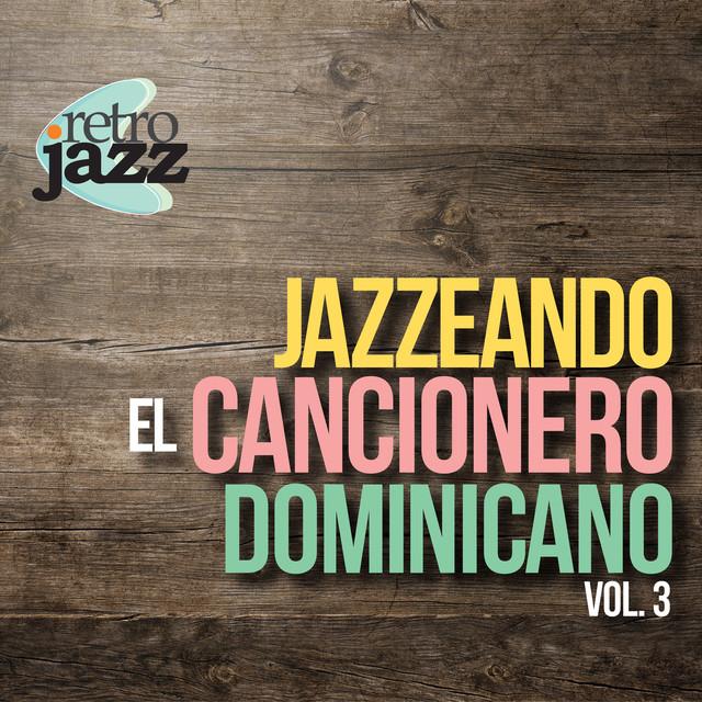 Jazzeando el Cancionero Dominicano Vol 3