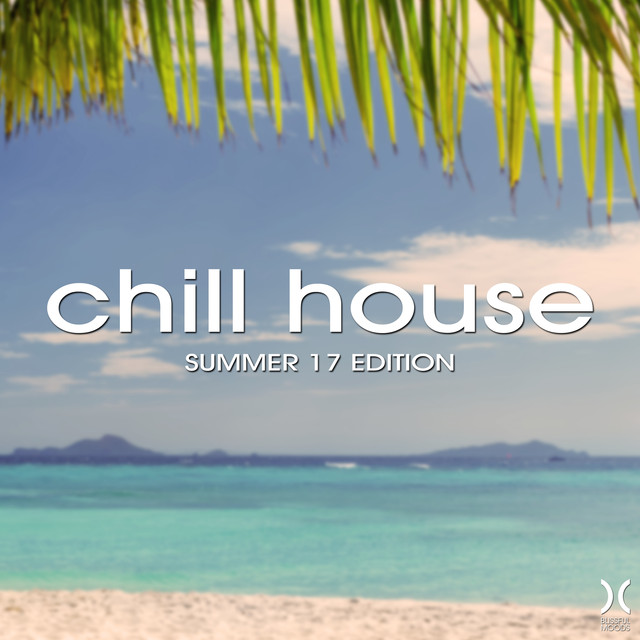 Chill House: Summer 17 Edition