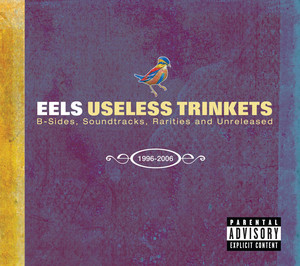 Useless Trinkets-B Sides, Soundtracks, Rarieties and Unreleased 1996-2006 - Eels