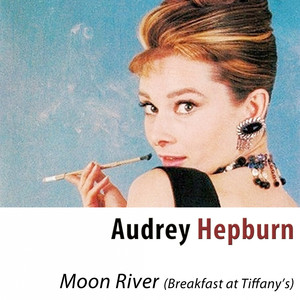 Moon River (Breakfast at Tiffany's)  - Audrey Hepburn