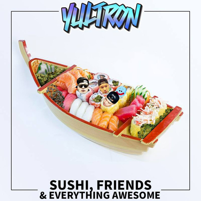 Sushi, Friends & Everything Awesome