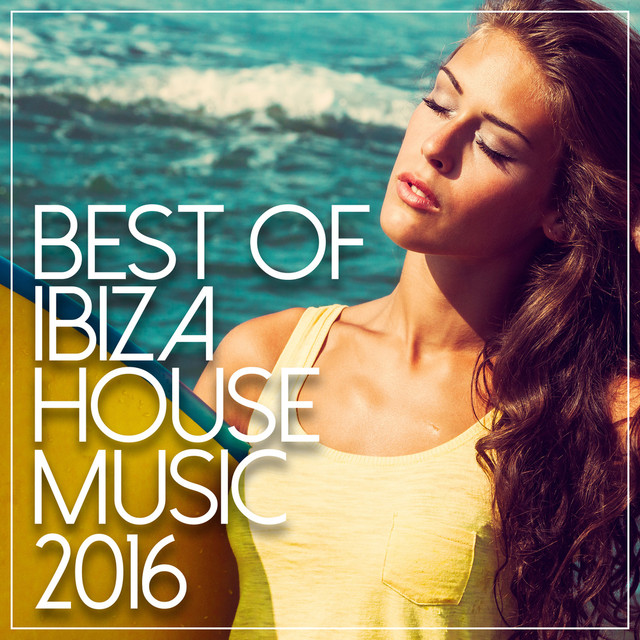 Best Of Ibiza House Music 2016