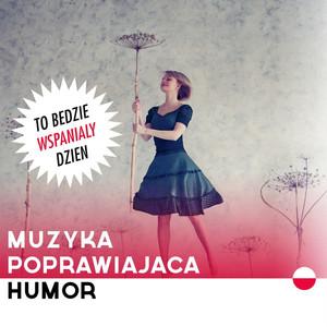 To będzie wspaniały dzień: muzyka poprawiająca humor
