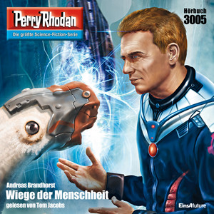 Wiege der Menschheit - Perry Rhodan - Erstauflage 3005 (Ungekürzt)
