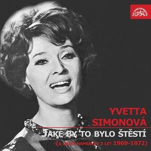 Yvetta Simonová - Jaké by to bylo štěstí (a další nahrávky z let 1969-1972)