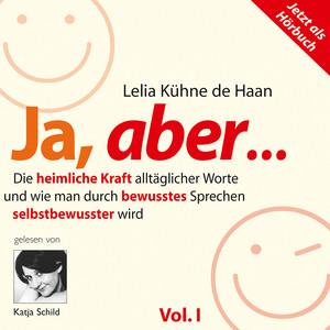 Ja, aber... Vol. 1 (Die heimliche Kraft alltäglicher Worte und wie man durch bewusstes Sprechen selbstbewusster wird. 5 ausgewählte Kapitel, gelesen von Katja Schild) Audiobook