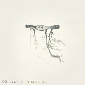 In Our Nature - Jose Gonzalez