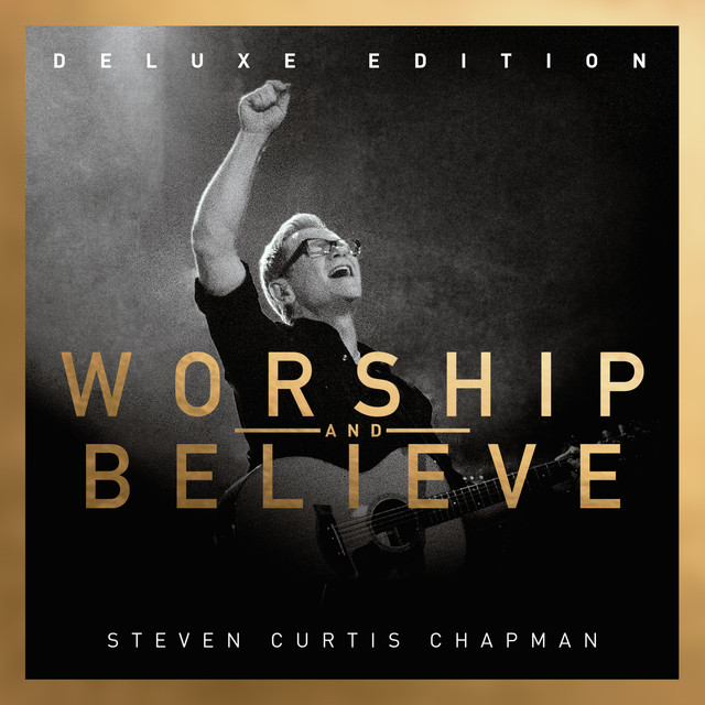 Album cover for Worship And Believe (Deluxe Edition) by Steven Curtis Chapman