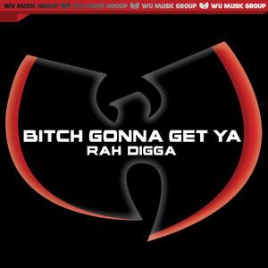 Bitch Gonna Get Ya' - Single