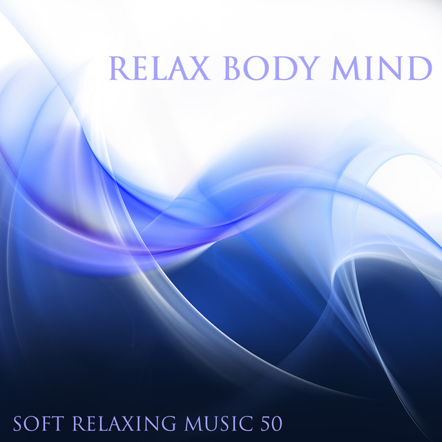 Relax Body Mind Soft Relaxing Music 50 - Gentle Songs for Deep