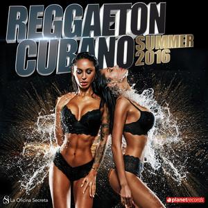 Reggaeton Cubano 2016 Summer (Best Reggaeton, Urbano, Dembow, Latin Hits, Verano 2016)