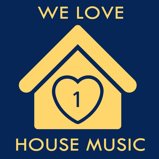 We Love House Music 1 By Various Artists On Spotify