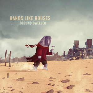 Ground Dweller - Hands Like Houses