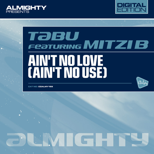 Almighty Presents: Ain't No Love (Ain't No Use) (Feat. Mitzi B)