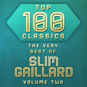 Top 100 Classics - The Very Best of Slim Gaillard Volume 2 album