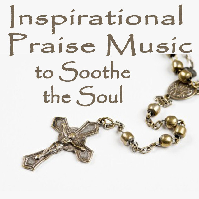 Inspirational Praise Music to Soothe the Soul