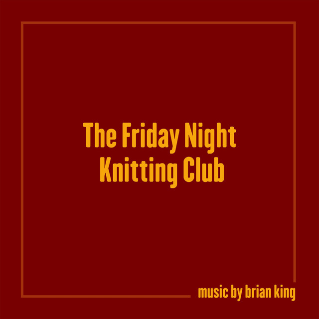 The Friday Night Knitting Club By Brian King On Spotify