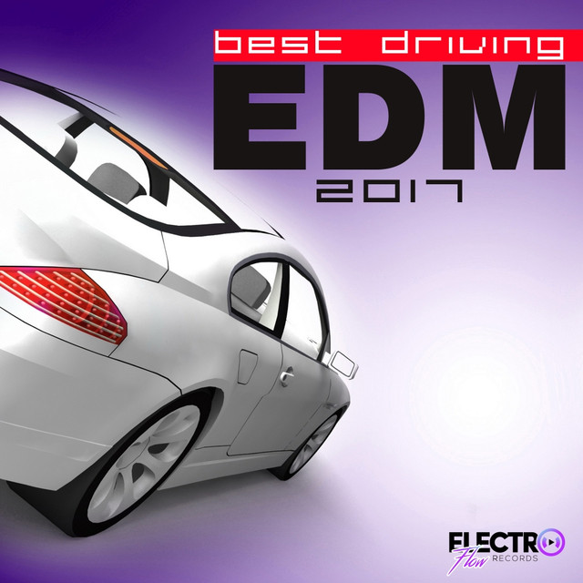 Best Driving EDM 2017 by Various Artists on Spotify