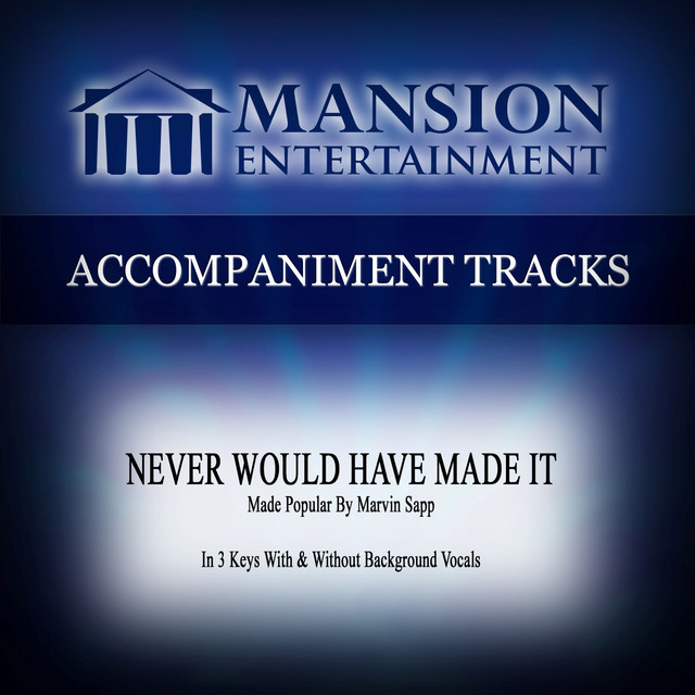 Mansion Accompaniment Tracks - Never Would Have Made It (Made Popular by Marvin Sapp) [Accompaniment Track] cover