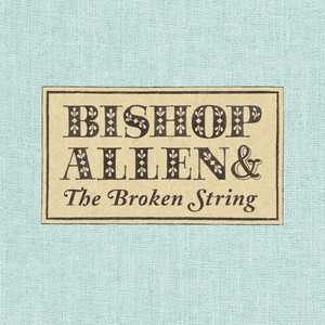 The Broken String - Bishop Allen