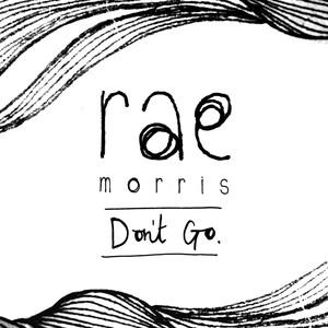 Don't Go - Rae Morris
