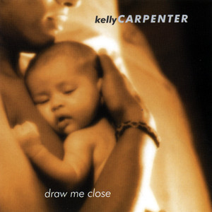 Draw Me Close - Kelly Carpenter