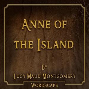 Anne of the Island (By Lucy Maud Montgomery)