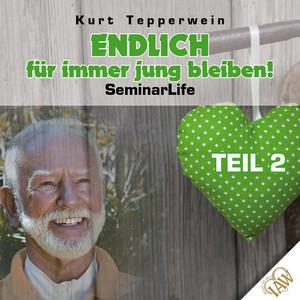 Endlich für immer jung bleiben! Seminar Life - Teil 2 Audiobook