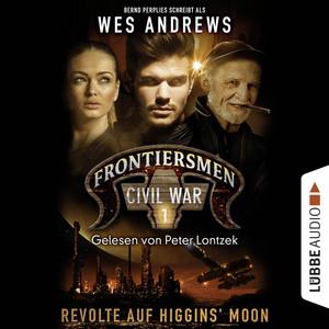 Frontiersmen, Folge 1: Revolte auf Higgins' Moon (Ungekürzt) Audiobook
