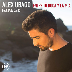 Entre tu boca y la mía EP  - Alex Ubago