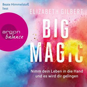 Big Magic - Nimm dein Leben in die Hand und es wird dir gelingen (Gekürzt) Audiobook