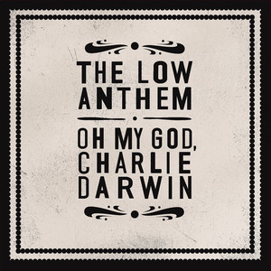 Oh My God Charlie Darwin  - The Low Anthem