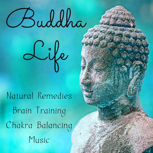 Buddha Life - Natural Remedies Brain Training Chakra Balancing Music with Relaxing Meditative Sounds Albümü