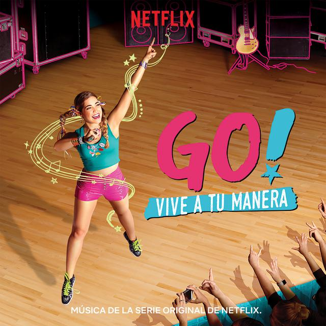 Go! Vive A Tu Manera (Soundtrack from the Netflix Original Series)