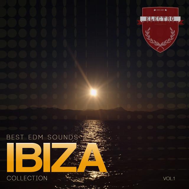 Best EDM Sounds Ibiza Collection, Vol. 1