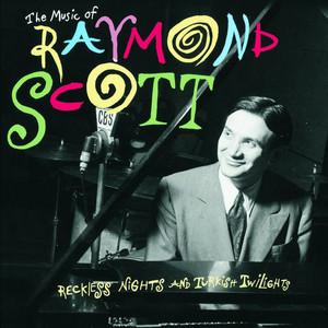 The Music Of Raymond Scott: Reckless Nights And Turkish Twilights album