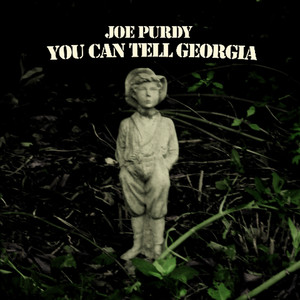 You Can Tell Georgia - Joe Purdy