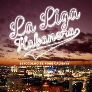 La Liga Habanera, Estocolmo Se Pone Caliente (feat. Bamma B) på Spotify