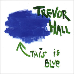 This Is Blue - Trevor Hall
