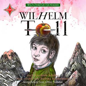 Weltliteratur für Kinder - Wilhelm Tell von Friedrich Schiller (Neu erzählt von Barbara Kindermann) Audiobook