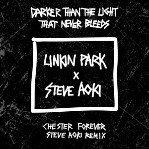 Darker Than The Light That Never Bleeds (Chester Forever Steve Aoki Remix) Albümü