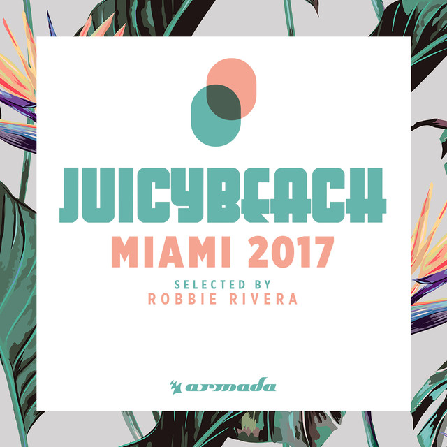 Juicy Beach - Miami 2017 (Selected by Robbie Rivera) [Extended Versions]