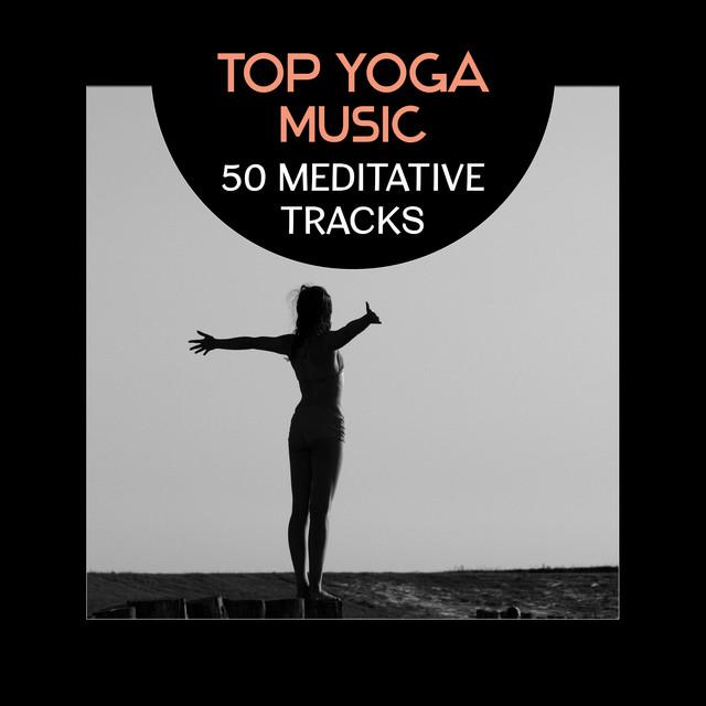 Top Yoga Music – 50 Meditative Tracks for Hatha, Kundalini, Namaste, Restorative, Prenatal and Ashtanga Yoga
