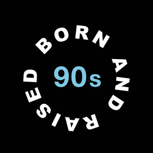 Born and Raised in the 90s