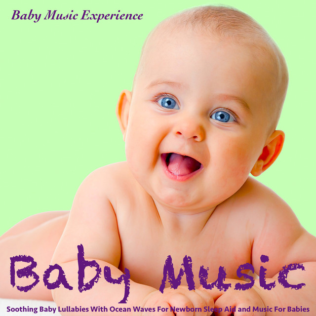Baby Music Soothing Baby Lullabies With Ocean Waves For Newborn Sleep Aid And Music For Babies By Baby Music Experience On Spotify