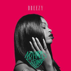 Dreezy - No Hard Feelings