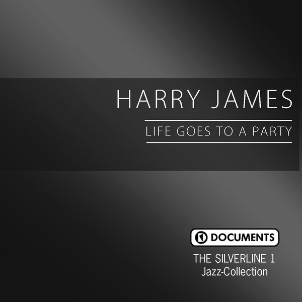 Harry James The Silverline 1 - Life Goes to a Party album cover