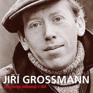 Jiří Grossmann - Své banjo odhazuji v dál (+ bonusy)
